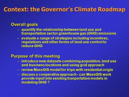 Context: the Governor's Climate Roadmap Overall goals –quantify the relationship between land use and transportation sector greenhouse gas (GHG) emissions.