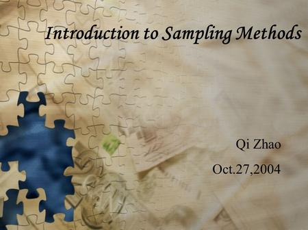 Introduction to Sampling Methods Qi Zhao Oct.27,2004.