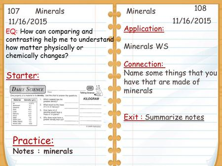 11/16/2015 Starter: 11/16/2015 107 108 Minerals Practice: Notes : minerals Application: Minerals WS Connection: Name some things that you have that are.