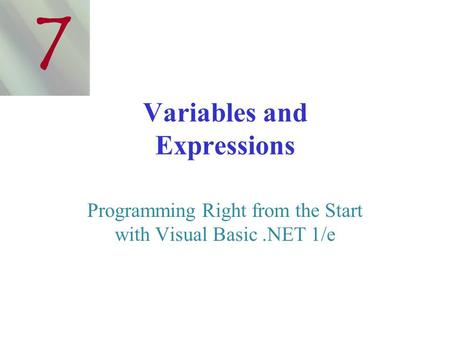 Variables and Expressions Programming Right from the Start with Visual Basic.NET 1/e 7.