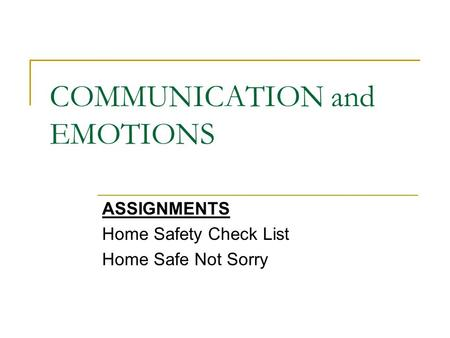 COMMUNICATION and EMOTIONS ASSIGNMENTS Home Safety Check List Home Safe Not Sorry.
