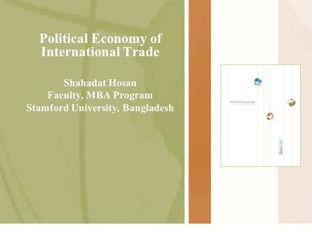 Political Economy of International Trade Shahadat Hosan Faculty, MBA Program Stamford University, Bangladesh.