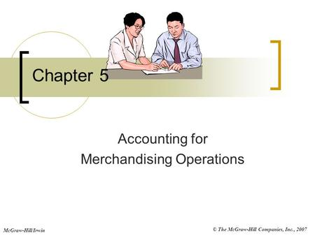 © The McGraw-Hill Companies, Inc., 2007 McGraw-Hill/Irwin Chapter 5 Accounting for Merchandising Operations.