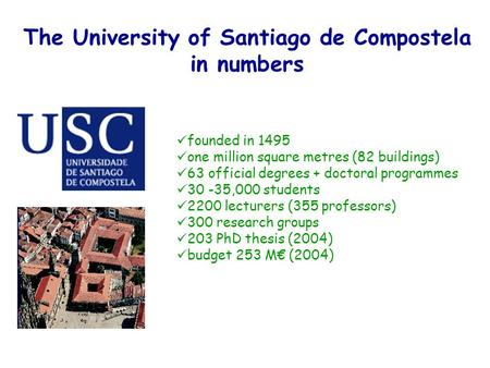 The University of Santiago de Compostela in numbers founded in 1495 one million square metres (82 buildings) 63 official degrees + doctoral programmes.