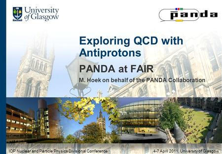 Exploring QCD with Antiprotons PANDA at FAIR M. Hoek on behalf of the PANDA Collaboration IOP Nuclear and Particle Physics Divisional Conference 4-7 April.