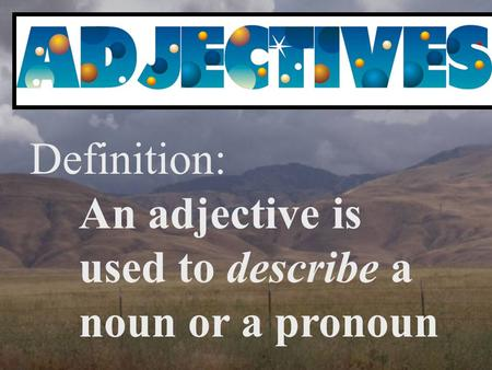 Definition: An adjective is used to describe a noun or a pronoun.