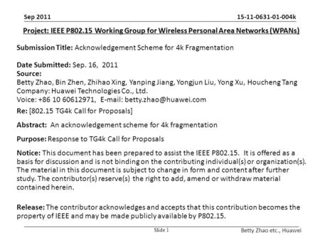 15-11-0631-01-004k Betty Zhao etc., Huawei Project: IEEE P802.15 Working Group for Wireless Personal Area Networks (WPANs) Submission Title: Acknowledgement.