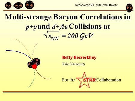 Multi-strange Baryon Correlations in p+p and d+Au Collisions at √s NN = 200 GeV Betty Bezverkhny Yale University For the Collaboration Hot Quarks '04,