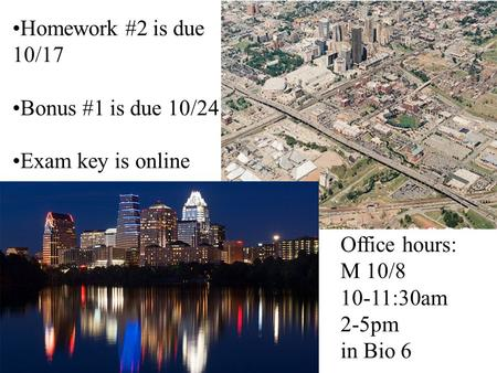 Homework #2 is due 10/17 Bonus #1 is due 10/24 Exam key is online Office hours: M 10/8 10-11:30am 2-5pm in Bio 6.