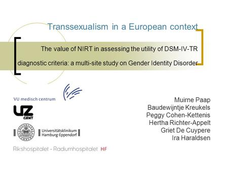 Transsexualism in a European context The value of NIRT in assessing the utility of DSM-IV-TR diagnostic criteria: a multi-site study on Gender Identity.