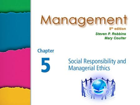 8 th edition Steven P. Robbins Mary Coulter. Copyright © 2005 Prentice Hall, Inc. All rights reserved.5–2 From Obligation to Responsiveness to Responsibility.