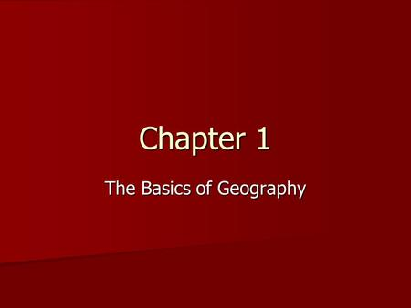 Chapter 1 The Basics of Geography. What do geographers study? What do geographers study? Physical features of the earth, (mountains and rivers). Human.