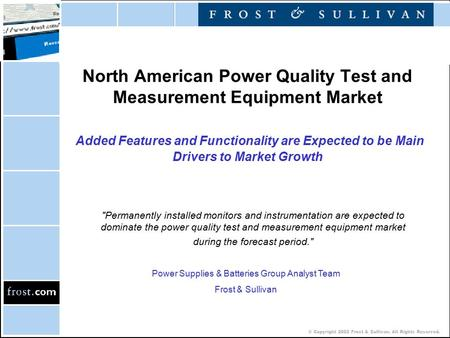 © Copyright 2002 Frost & Sullivan. All Rights Reserved. North American Power Quality Test and Measurement Equipment Market Added Features and Functionality.