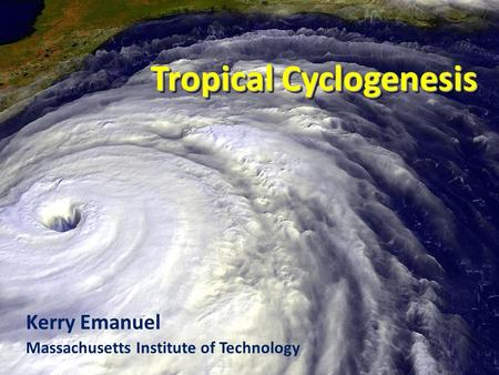 Tropical Cyclogenesis Kerry Emanuel Massachusetts Institute of Technology.