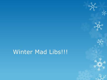 Winter Mad Libs!!!. Good morning!  Today, we are going to review the parts of speech we have discussed.  Then, we are going to complete some awesome.