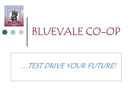 BLUEVALE CO-OP …TEST DRIVE YOUR FUTURE!. BLUEVALE CO-OP  IN GRADE 11, 12 OR 12+  GAIN VALUABLE AND REAL WORK EXPERIENCE  AN ALTERNATIVE WAY TO EARN.