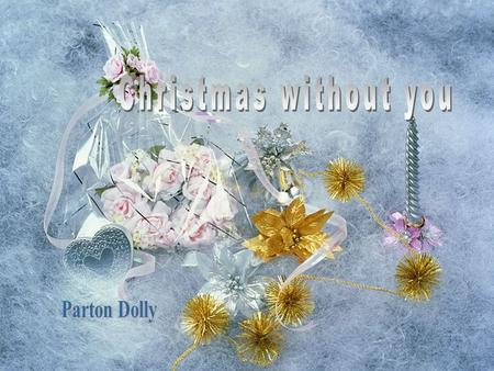 Christmas without you, White Christmas and I'm blue Like fireworks with no fuse, Christmas without you.