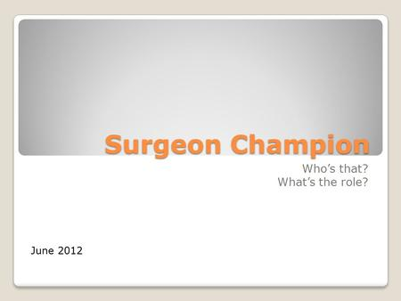 Surgeon Champion Who's that? What's the role? June 2012.