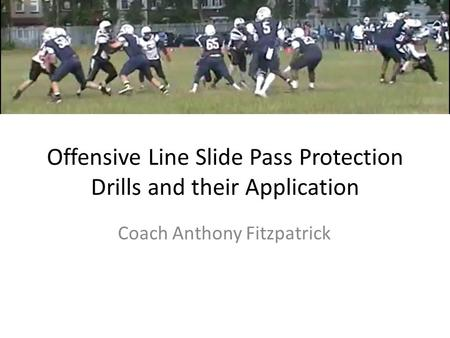 Offensive Line Slide Pass Protection Drills and their Application Coach Anthony Fitzpatrick.