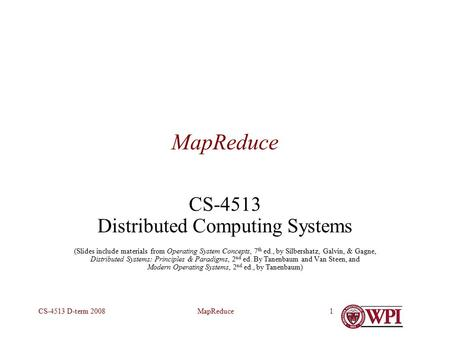 MapReduceCS-4513 D-term 20081 MapReduce CS-4513 Distributed Computing Systems (Slides include materials from Operating System Concepts, 7 th ed., by Silbershatz,