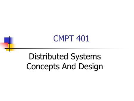 CMPT 401 Distributed Systems Concepts And Design.