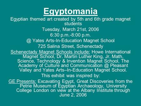 Egyptomania Egyptian themed art created by 5th and 6th grade magnet students Tuesday, March 21st, 2006 6:30 p.m.-8:00 Yates Arts-In-Education Magnet.
