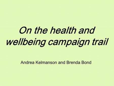 On the health and wellbeing campaign trail Andrea Kelmanson and Brenda Bond.