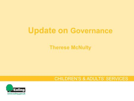 Update on Governance Therese McNulty CHILDREN'S & ADULTS' SERVICES.
