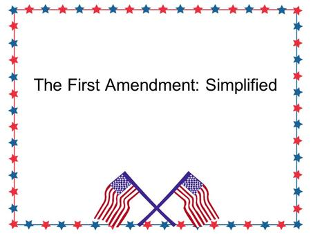 The First Amendment: Simplified. Congress shall make no law respecting…