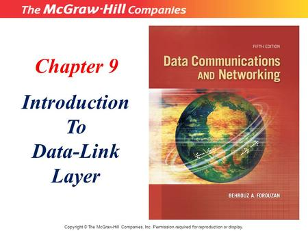 Chapter 9 Introduction To Data-Link Layer Copyright © The McGraw-Hill Companies, Inc. Permission required for reproduction or display.