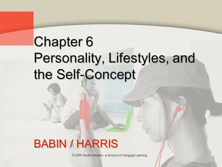© 2009 South-Western, a division of Cengage Learning. Chapter 6 Personality, Lifestyles, and the Self-Concept BABIN / HARRIS.
