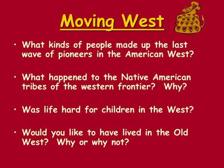 Moving West What kinds of people made up the last wave of pioneers in the American West? What happened to the Native American tribes of the western frontier?