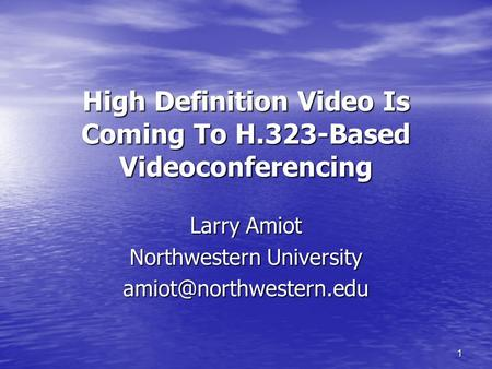 1 High Definition Video Is Coming To H.323-Based Videoconferencing Larry Amiot Northwestern University