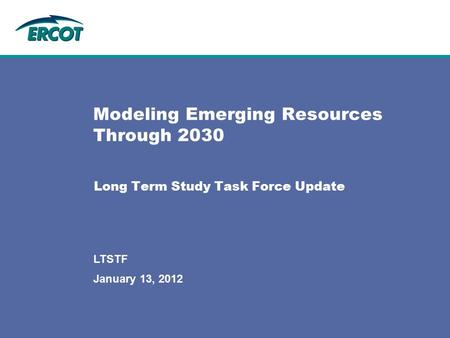 Long Term Study Task Force Update Modeling Emerging Resources Through 2030 January 13, 2012 LTSTF.