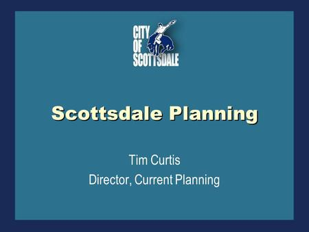 Scottsdale Planning Tim Curtis Director, Current Planning.