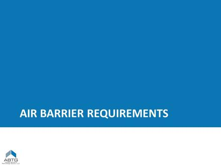 AIR BARRIER REQUIREMENTS. Energy Code - Air Barrier Requirements Material air permeability ≤ 0.004 cfm/ft 2 per ASTM E2178 (IECC 2012 C402.4.1.2.1)IECC.