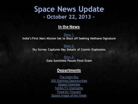 Space News Update - October 22, 2013 - In the News Story 1: Story 1: India's First Mars Mission Set to Blast off Seeking Methane Signature Story 2: Story.