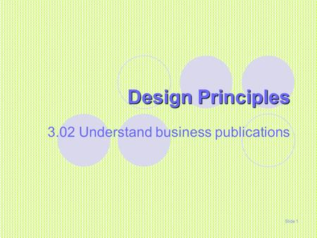 Design Principles 3.02 Understand business publications Slide 1.