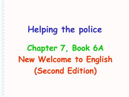 Helping the police Chapter 7, Book 6A New Welcome to English (Second Edition)