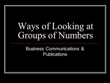 Ways of Looking at Groups of Numbers Business Communications & Publications.