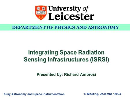 DEPARTMENT OF PHYSICS AND ASTRONOMY X-ray Astronomy and Space Instrumentation I3 Meeting, December 2004 Integrating Space Radiation Sensing Infrastructures.