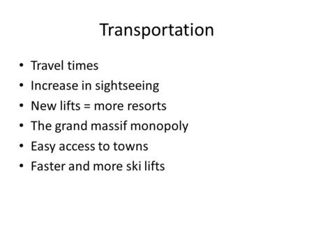 Transportation Travel times Increase in sightseeing New lifts = more resorts The grand massif monopoly Easy access to towns Faster and more ski lifts.