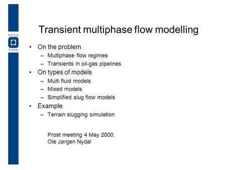 Transient multiphase flow modelling On the problem –Multiphase flow regimes –Transients in oil-gas pipelines On types of models –Multi fluid models –Mixed.