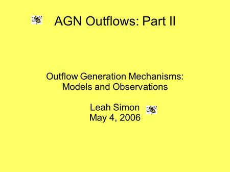 AGN Outflows: Part II Outflow Generation Mechanisms: Models and Observations Leah Simon May 4, 2006.