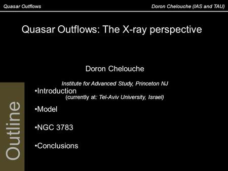 Outline Quasar Outflows Doron Chelouche (IAS and TAU) Introduction Model NGC 3783 Conclusions Quasar Outflows: The X-ray perspective Doron Chelouche Institute.
