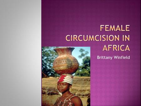 Brittany Winfield. Female circumcision is performed at the onset of puberty. It includes partial closure of the vaginal orifice after excision of varying.