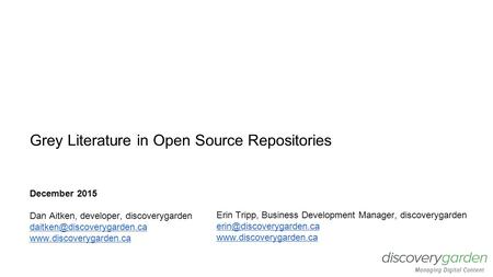 Grey Literature in Open Source Repositories December 2015 Dan Aitken, developer, discoverygarden  Erin.