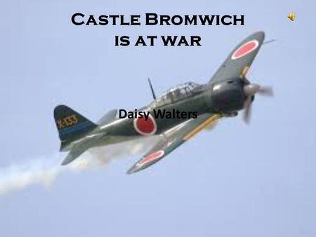 Castle Bromwich is at war Daisy Walters. Why did World War II start? World War II began on 1 st of September 1939 and ended on 2 nd September 1945. World.