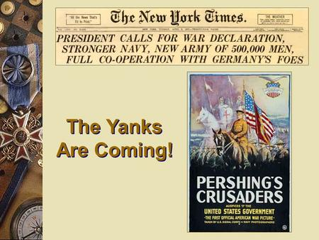 The Yanks Are Coming! The Yanks Are Coming!. General John J. Pershing, commanding general of the AEF. Referred to as the Doughboys and Yanks. 2 million.