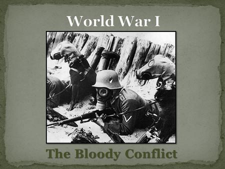 The Bloody Conflict. I will analyze America's involvement in World War I and the impact of new weapons technology.